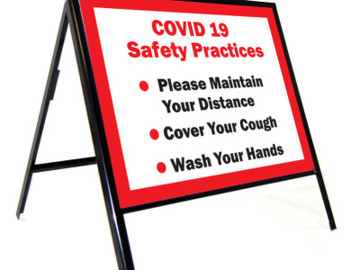 COVID 19 Aframe signage, explain your protocols, remind people what they should do to keep safe.