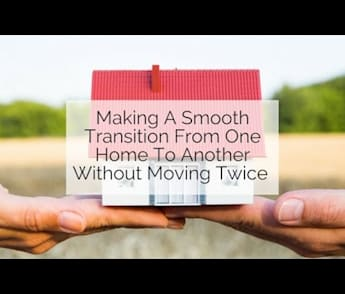 Making A Smooth Transition From One Home To Another Without Moving Twice