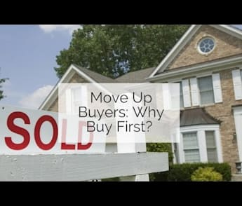 Move Up Buyers: Why Buy First