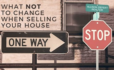 What NOT to Change When Selling Your House