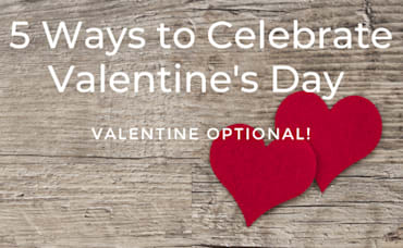 5 Thing To Do For Valentine's Day (Valentine Optional)