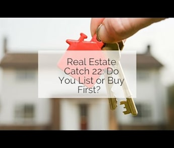 Real Estate Catch 22: Do You List or Buy First?
