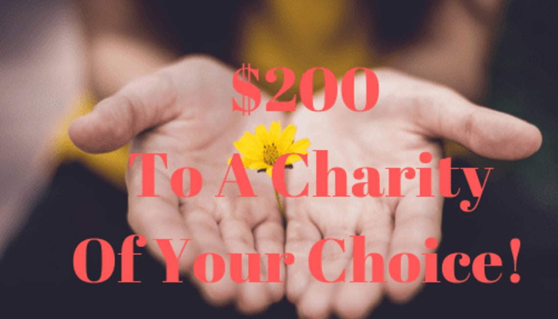 $200 To A Charity Of Your Choice!
