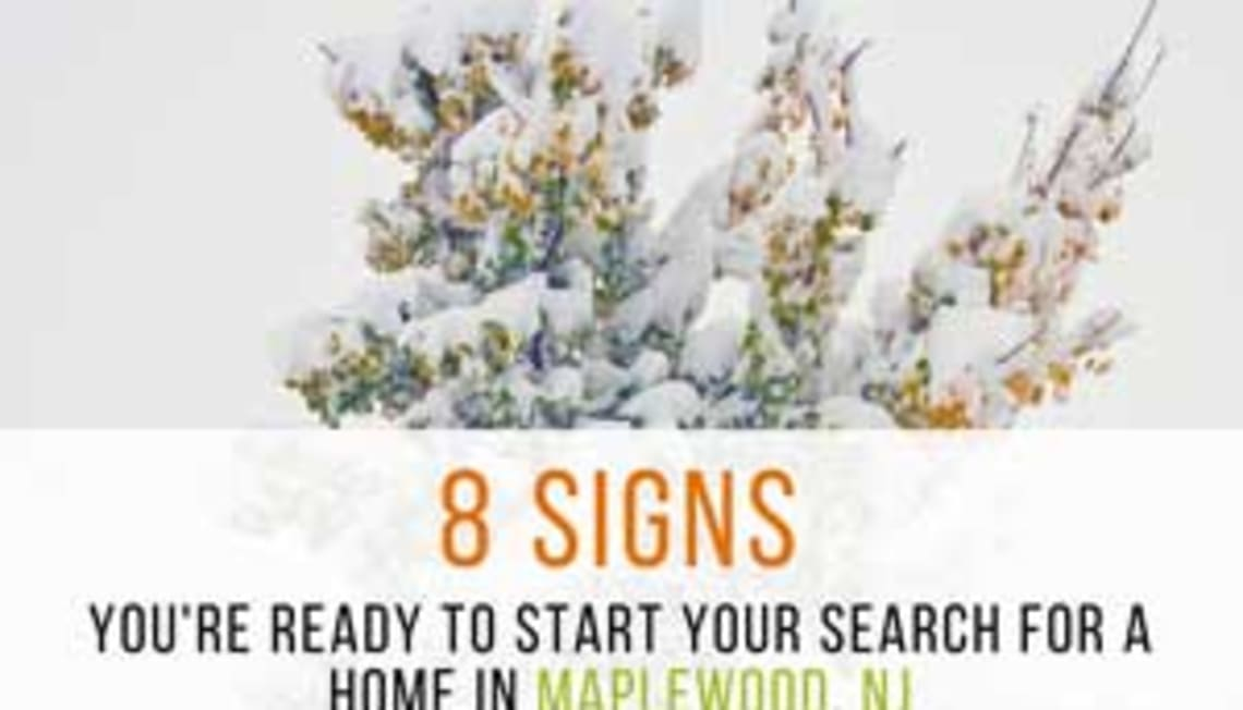 8 Signs You're Ready to Start Your Search For A Home In Maplewood, NJ