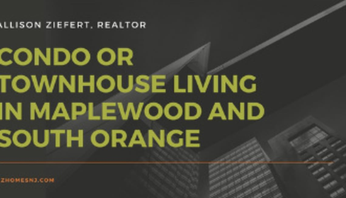 Condo or Townhouse Living in Maplewood and South Orange