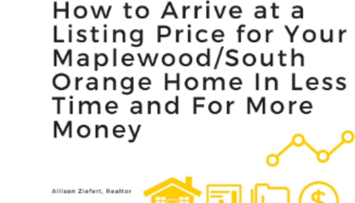 How to Arrive at a Listing Price for Your Maplewood/South Orange Home In Less Time and For More Money