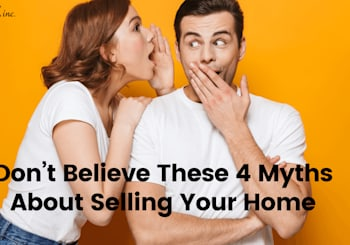 Don't Believe These 4 Myths About Selling Your Home