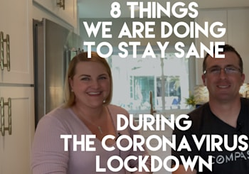 Video Blog | 8 Things We Are Doing To Stay Sane Through The Coronavirus Quarantine