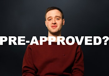 You Got To Get Pre-approved!