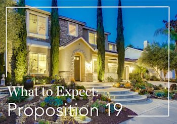 Proposition 19 Guide: The Home Protection for Seniors, Severely Disabled, Families, and Victims of Wildfire or Natural Disasters Act