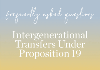 FAQs: Intergenerational Transfers Under Proposition 19