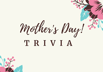 Mother's Day Trivia…You Gotta Read This!
