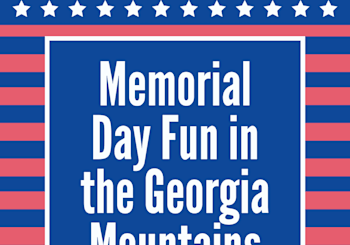 Memorial Day Fun in the Georgia Mountains!