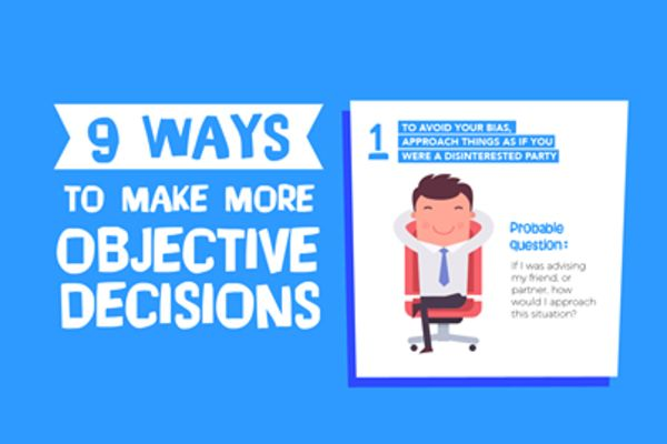 Nine Ways To Make Objective Decisions!