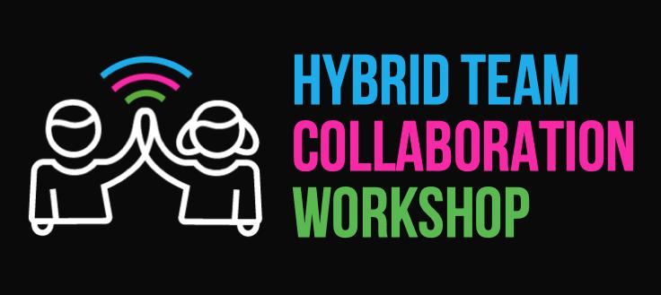 Hybrid Team Collaboration Workshop