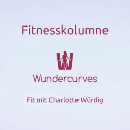 Wundercurves Fitnesskolumne mit Charlotte Würdig
