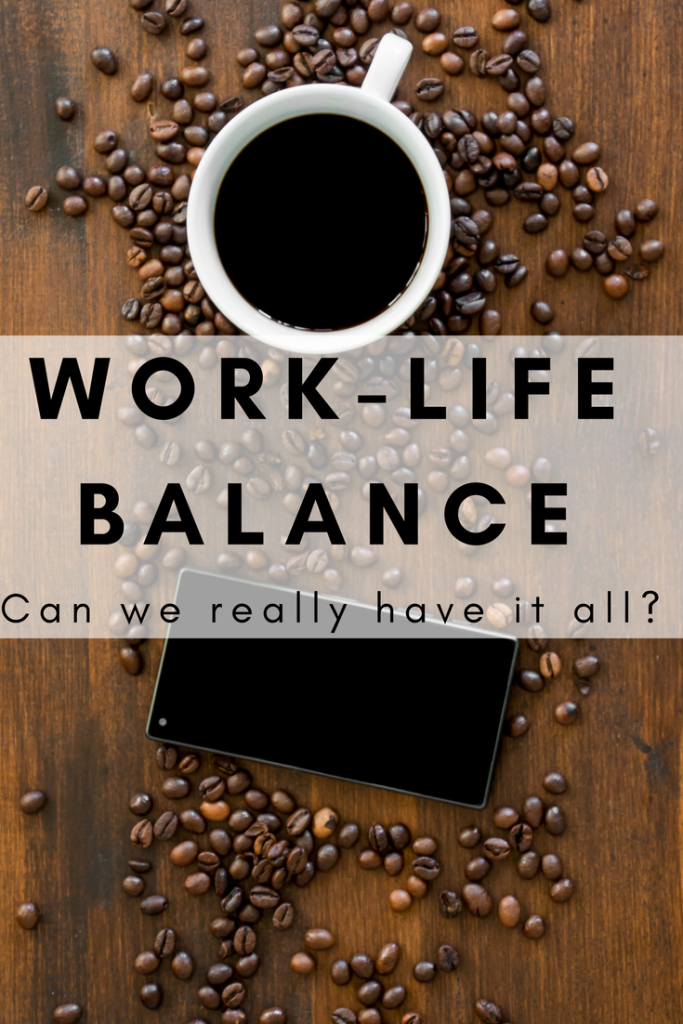 Work life balance - can we really have it all?