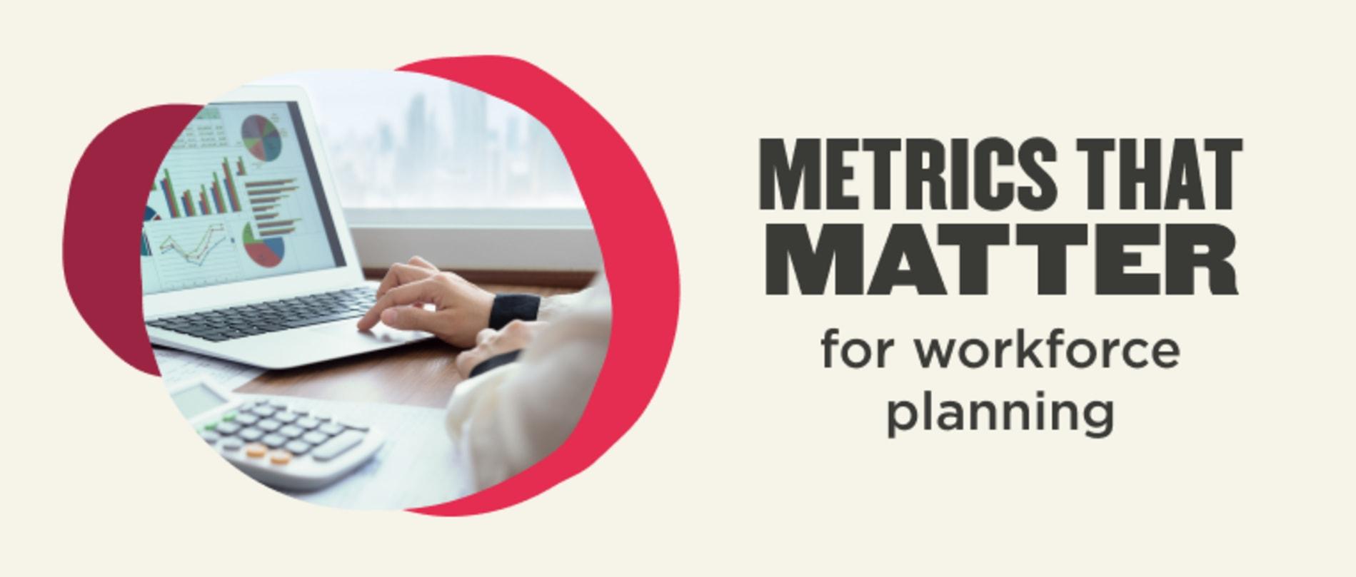 Metrics that matter (workforce planning)