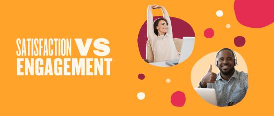 Satisfaction vs engagement