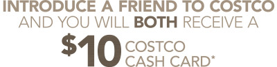 introduce a friend to costco and you will both receive a $10 costco cash card