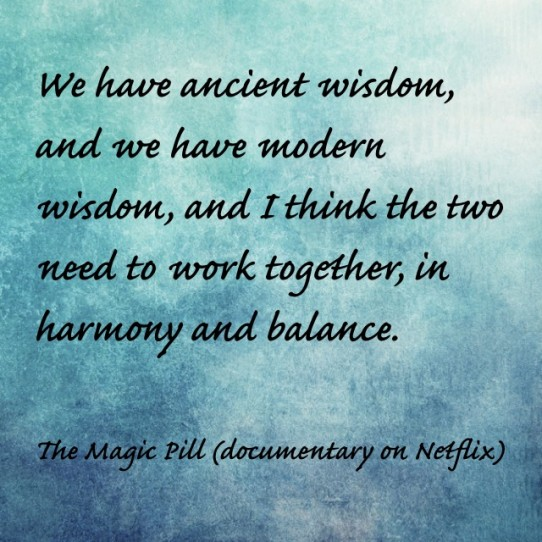 We have ancient wisdom, and we have modern wisdom, and I think the two need to work together, in harmony and balance