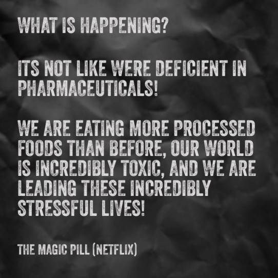 What is happening, its not like were deficient in pharmaceuticals, we are eating more processed foods than before, our world is incredibly toxic, and we are leading these incredibly stressful lives