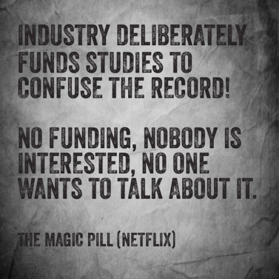 Industry deliberately funds studies to confuse the record, no funding, nobody is interested, no one is talking about it