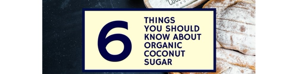 6 Things You Should Know About Organic Coconut Sugar