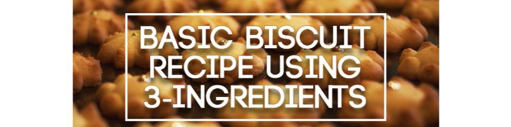 Basic Biscuit Recipe Using 3-Ingredients