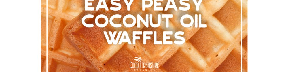 Easy Peasy Coconut Oil Waffles