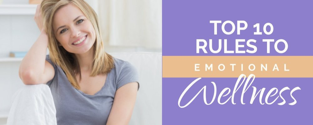 Top 10 Rules To Emotional Wellness