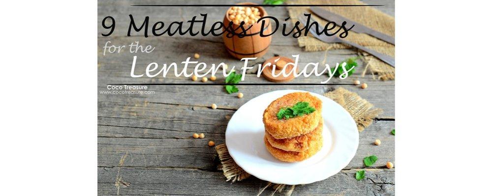 9 Meatless Dishes for the Lenten Fridays