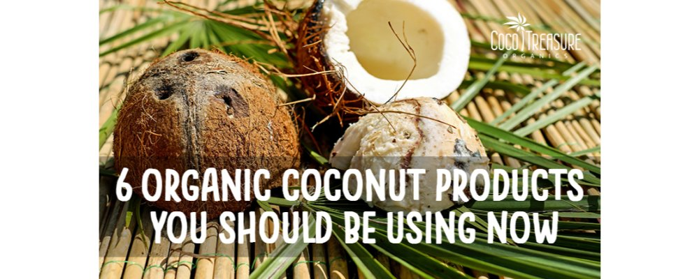 6 Organic Coconut Products You Should Be Using Now