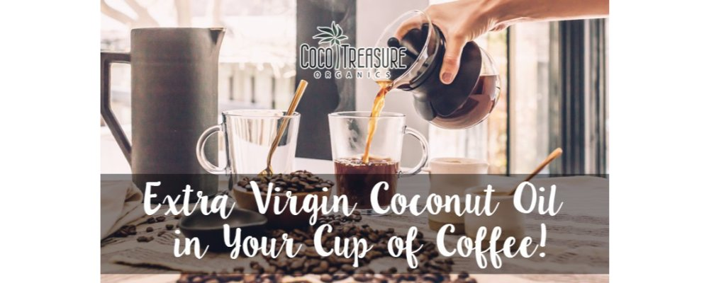 Extra Virgin Coconut Oil in Your Cup of Coffee!