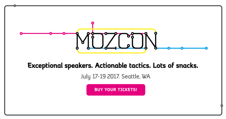 Mark Your Calendars for MozCon 2017 In Seattle, WA, July 17 - July 19th.