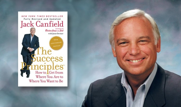Jack Canfield, The Successd Principles, Chicken Soup for the Soul, Author, Speaker, Coach