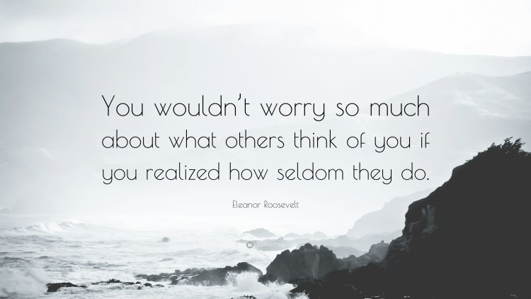 worry, what others think, Eleanor Roosevelt