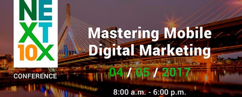 Next10x: Mastering Mobile Digital Marketing Conference -  Boston, MA