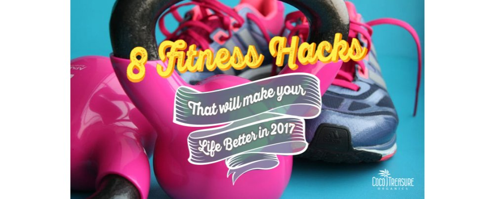 8 Fitness Hacks That Will Make Your Life Better in 2017