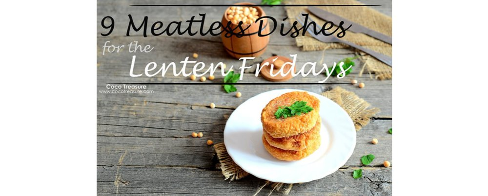 9 Meatless Dishes for the Lenten Fridays