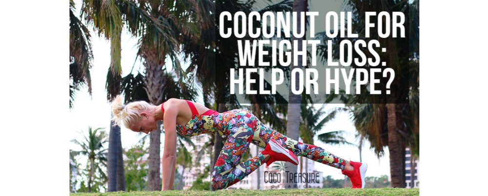 Coconut Oil for Weight Loss: Help or Hype?