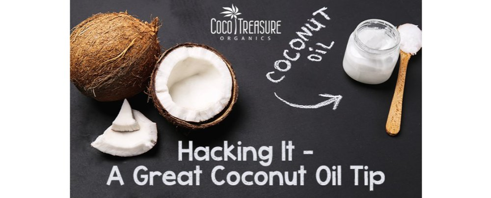 Hacking It – A Great Coconut Oil Tip