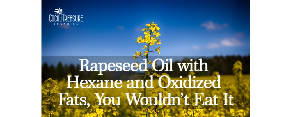 Rapeseed Oil with Hexane and Oxidized Fats, You Wouldn't Eat It