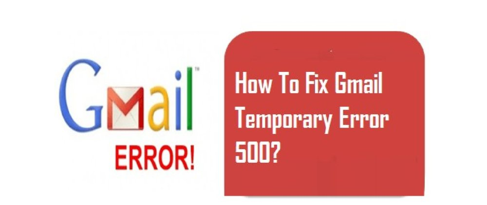 Gmail Temporary Error 500 – Causes & Steps to Fix It
