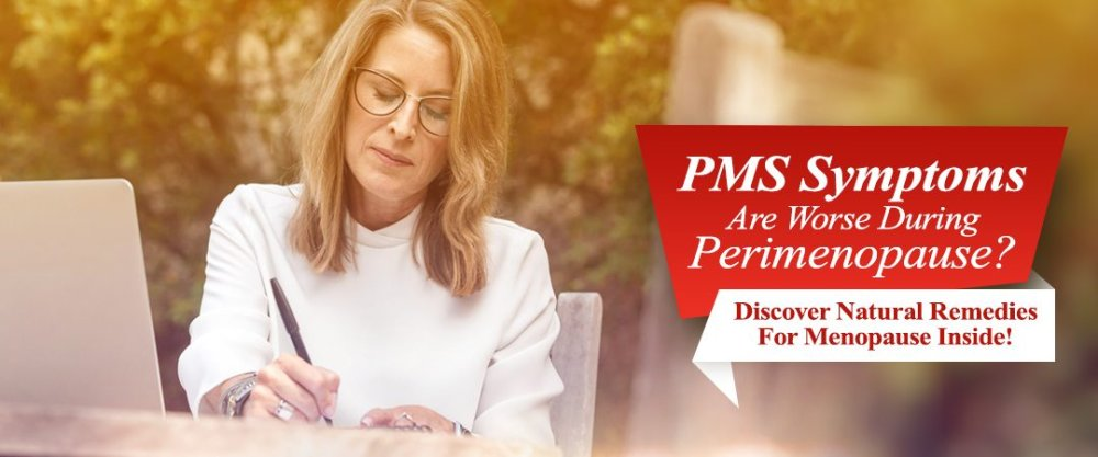PMS Symptoms Are Worse During Perimenopause?