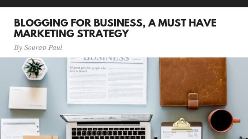 Blogging For Business, A Must-have Marketing Strategy