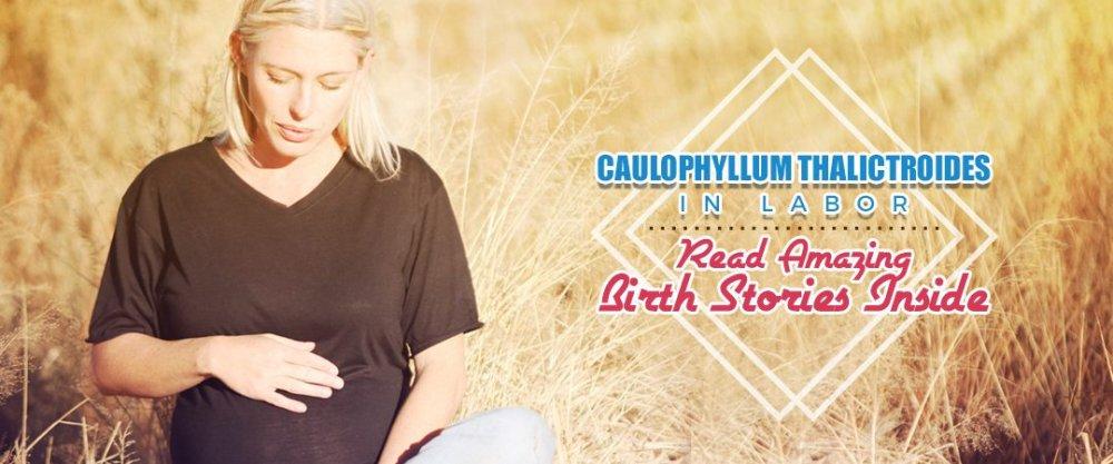 Caulophyllum Thalictroides In Labor: Read Amazing Birth Stories Inside