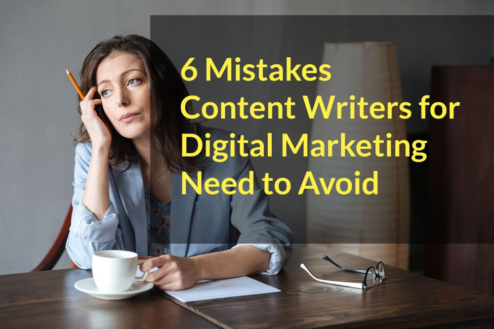 6 Mistakes Content Writers for Digital Marketing Need to Avoid