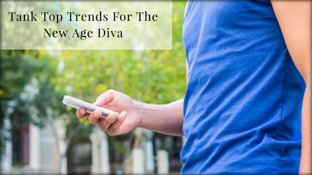 Tank Top Trends For The New Age Diva