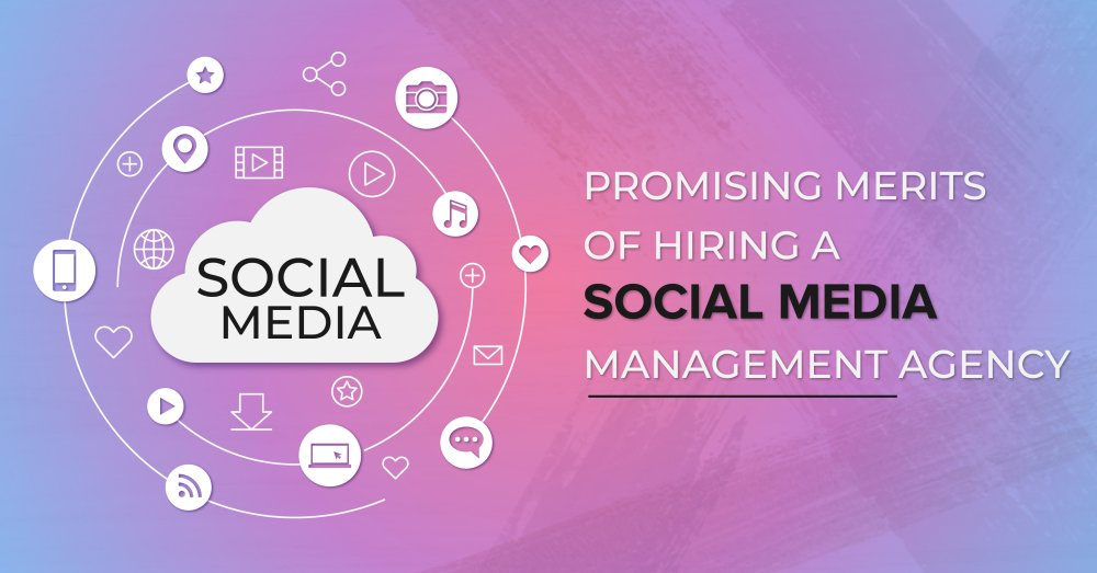 Promising Merits of Hiring a Social Media Management Agency - GeeksChip